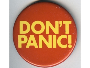 Don't Panic is a phrase used in the book The Hitchhiker's Guide to the Galaxy by Douglas Adams.